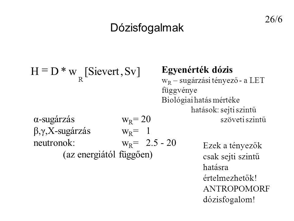 Dózisfogalmak ] Sv , Sievert [ w * D H = 26/6 Egyenérték dózis